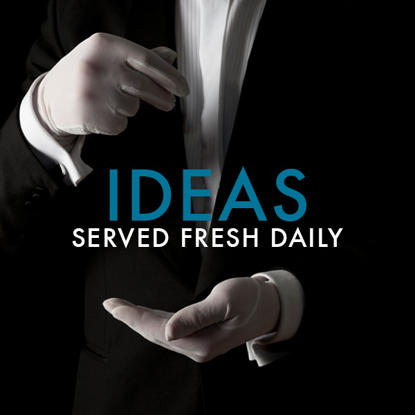 Ideas Served Fresh Daily